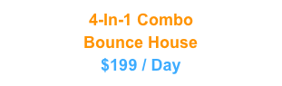 4-In-1 Combo Bounce House $199 / Day